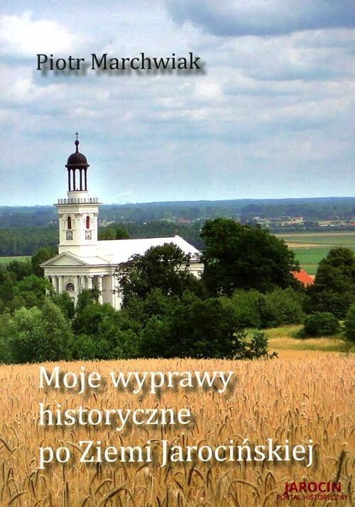 Moje wyprawy historyczne po Ziemi Jarocińskiej