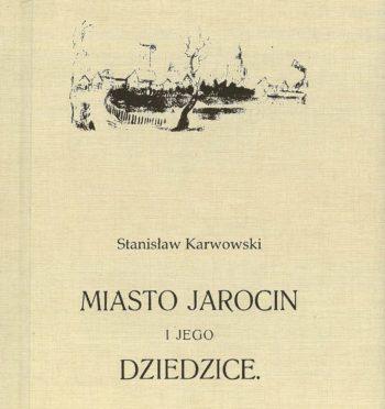 """S. Karwowski, """"Miasto Jarocin i jego dziedzice"""", Poznań 1902 (reprint Jarocin 2008)"""